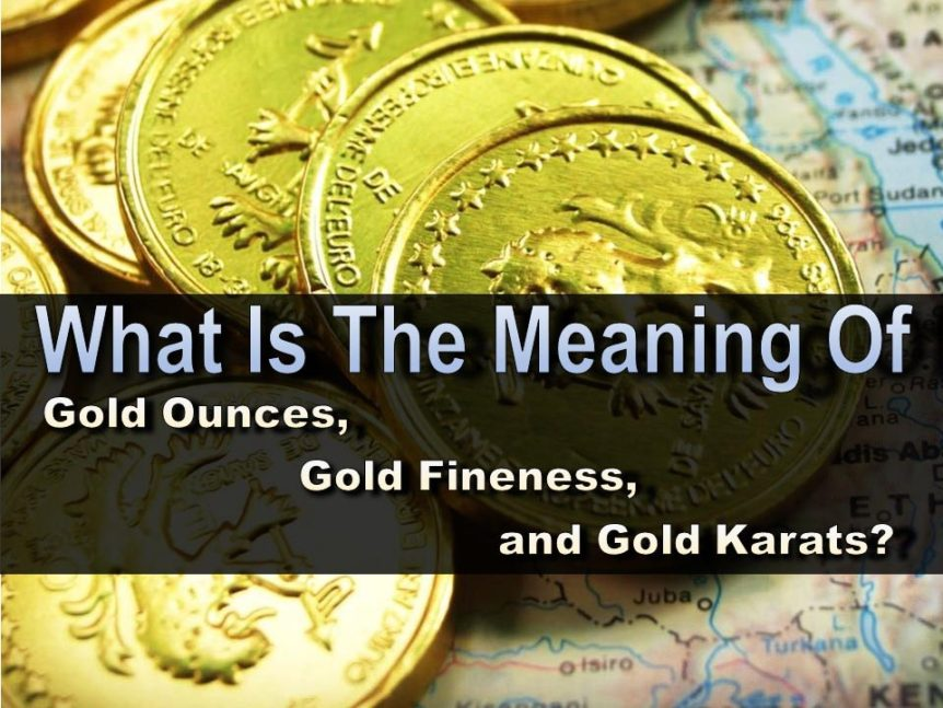 What Is The Meaning Of Gold Ounces Gold Fineness And